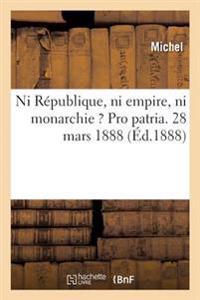 Ni R�publique, Ni Empire, Ni Monarchie ? Pro Patria.