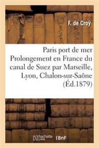 Paris Port de Mer, Ou Prolongement En France Du Canal de Suez Par Marseille, Lyon, Chalon-Sur-Sa�ne
