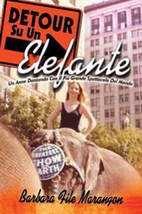 Detour Su Un Elefante: Un Anno Danzando Con Il Piu Grande Spettacolo del Mondo
