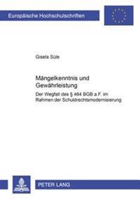 Maengelkenntnis Und Gewaehrleistung: Der Wegfall Des 464 Bgb A.F. Im Rahmen Der Schuldrechtsmodernisierung