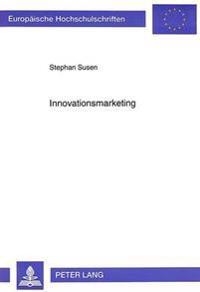 Innovationsmarketing: Marketing ALS Erfolgsfaktor Im Innovationsmanagement Technologieorientierter Mittelstaendischer Unternehmen