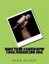 Vance Trend: A Career in Pop - Fiscal Farrago (2010-2014)