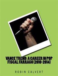 Vance Trend: A Career in Pop - Fiscal Farrago (2010-2014)