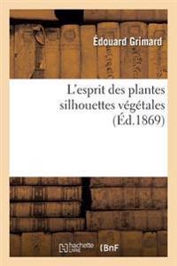 L'Esprit Des Plantes: Silhouettes Vegetales
