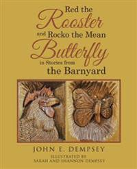 Red the Rooster and Rocko the Mean Butterfly in Stories from the Barnyard