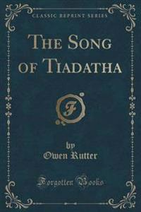 The Song of Tiadatha (Classic Reprint)