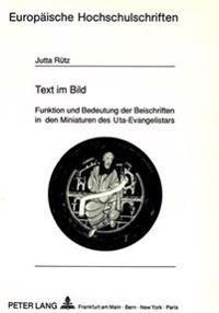 Text Im Bild: Funktion Und Bedeutung Der Beischriften in Den Miniaturen Des Uta-Evangelistars