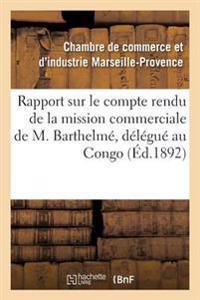 Rapport Sur Le Compte Rendu de la Mission Commerciale de M. Barthelme, Delegue de la Chambre