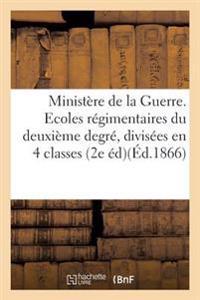 Ministere de la Guerre. Ecoles Regimentaires Du Deuxieme Degre, Divisees En Quatre Classes