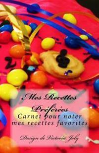 Mes Recettes Preferees: Carnet Pour Noter Mes Recettes Favorites - Design 5