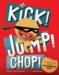 Kick! Jump! Chop!: The Adventures of the Ninjabread Man