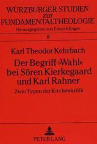 Der Begriff -Wahl- Bei Soeren Kierkegaard Und Karl Rahner: Zwei Typen Der Kirchenkritik