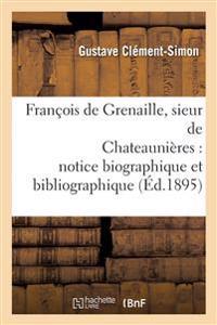 Francois de Grenaille, Sieur de Chateaunieres Notice Biographique Et Bibliographique