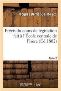 Precis Du Cours de Legislation Fait A L'Ecole Centrale de L'Isere Tome 2