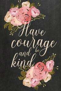 "Chalkboard Journal - Have Courage and Be Kind (Cream): 100 Page 6"" X 9"" Ruled Notebook: Inspirational Journal, Blank Notebook, Blank Journal, Lined No"