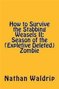 How to Survive the Stabbing Weasels II: Season of the (Expletive Deleted) Zombie