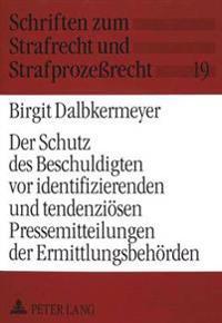 Der Schutz Des Beschuldigten VOR Identifizierenden Und Tendenzioesen Pressemitteilungen Der Ermittlungsbehoerden