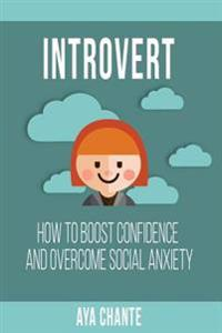 Introvert: How to Boost Confidence and Overcome Social Anxiety
