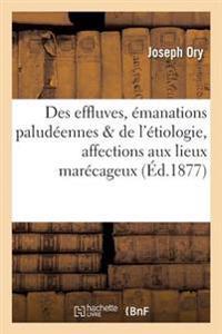 Des Effluves Ou Emanations Paludeennes & de L'Etiologie de Quelques Affections Aux Lieux Marecageux
