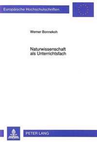 Naturwissenschaft ALS Unterrichtsfach: Stellenwert Und Didaktik Des Naturwissenschaftlichen Unterrichts Zwischen 1800 Und 1900
