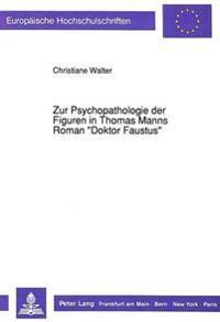 Zur Psychopathologie Der Figuren in Thomas Manns Roman -Doktor Faustus-