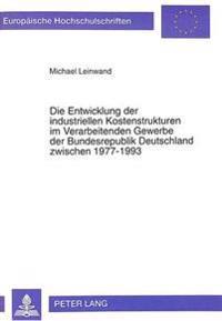 Die Entwicklung Der Industriellen Kostenstrukturen Im Verarbeitenden Gewerbe Der Bundesrepublik Deutschland Zwischen 1977-1993: Ein Beitrag Zur Diskus