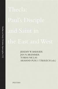 Thecla: Paul's Disciple and Saint in the East and West
