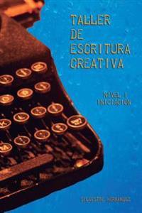 Taller de Escritura Creativa I: Guia de Escritura Con Actividades Prácticas