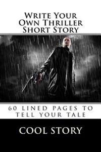 Write Your Own Thriller Short Story: 60 Lined Pages to Tell Your Tale