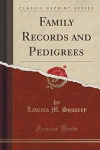 Family Records and Pedigrees (Classic Reprint)