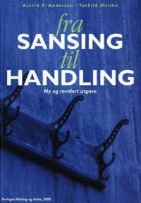 Fra sansing til handling - Astrid E. Andersen, Torhild Holthe | Inprintwriters.org