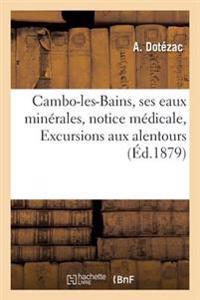 Cambo-Les-Bains, Ses Eaux Minerales, Notice Medicale, Excursions Aux Alentours