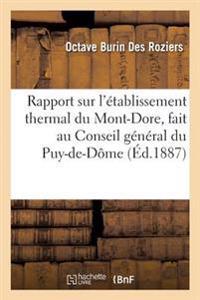 Rapport Sur L'Etablissement Thermal Du Mont-Dore, Fait Au Conseil General Du Puy-de-Dome