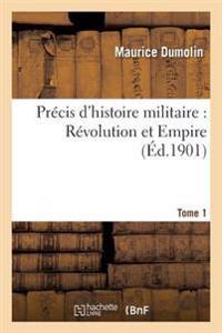 Precis D'Histoire Militaire: Revolution Et Empire. Tome 1