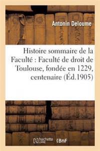 Histoire Sommaire de La Faculte Faculte de Droit de Toulouse, Fondee En 1229, Centenaire