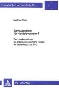 Tarifautonomie Fuer Handelsvertreter?: Der Handelsvertreter ALS Arbeitnehmeraehnliche Person Im Sinne Des 12 a Tvg