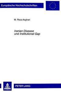 Iranian Disease Und Institutional Gap: Zur Bedeutung Des Erdoelsektors Und Der Islamisierung Von Institutionen Fuer Die Iranische Volkswirtschaft