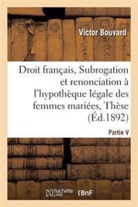Droit Francais, Subrogation Et Renonciation A L'Hypotheque Legale Des Femmes Mariees, These