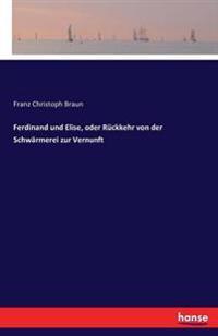 Ferdinand Und Elise, Oder Ruckkehr Von Der Schwarmerei Zur Vernunft