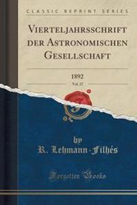 Vierteljahrsschrift Der Astronomischen Gesellschaft, Vol. 27