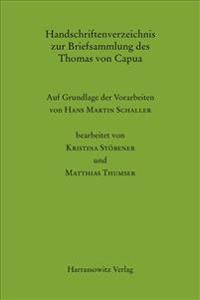 Handschriftenverzeichnis Zur Briefsammlung Des Thomas Von Capua: Auf Grundlage Der Vorarbeiten Von Hans Martin Schaller