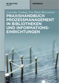 Praxishandbuch Prozessmanagement in Bibliotheken Und Informations-Einrichtungen