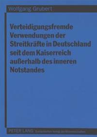 Verteidigungsfremde Verwendungen Der Streitkraefte in Deutschland Seit Dem Kaiserreich Ausserhalb Des Inneren Notstandes