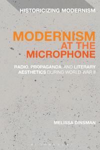 Modernism at the Microphone: Radio, Propaganda, and Literary Aesthetics During World War II