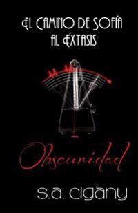 El Camino de Sofia Al Extasis: Obscuridad: (2do Libro)