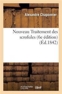 Nouveau Traitement Des Scrofules Par Le Cher Chaponnier, 6e Edition,