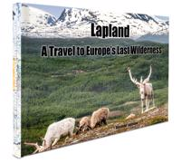 Lapland : a travel to Europe's last wilderness
