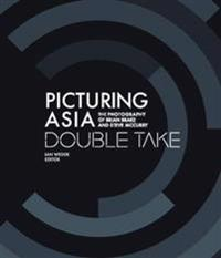 Picturing Asia - Double Take-The Photography of Brian Brake and Steve McCurry