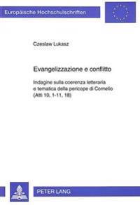 Evangelizzazione E Conflitto: Indagine Sulla Coerenza Letteraria E Tematica Della Pericope Di Cornelio (Atti 10, 1-11, 18)