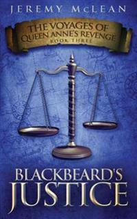 Blackbeard's Justice: Book 3 Of: The Voyages of Queen Anne's Revenge